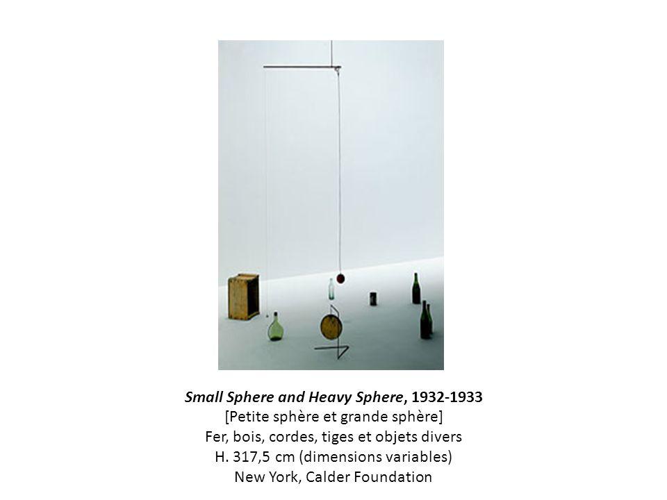 Small Sphere and Heavy Sphere, 1932-1933 [Petite sphère et grande sphère] Fer, bois, cordes, tiges et objets divers H.